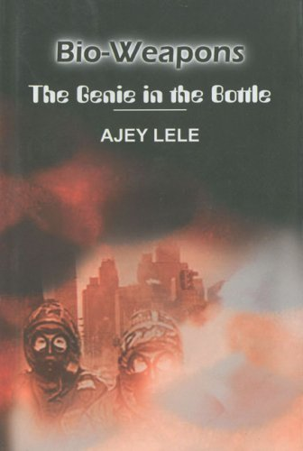 Bio-Weapons: The Genie in the Bottle: Ajey Lele