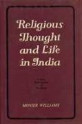 Religious Thought And Life In India: Vedism, Brahmanism And Hinduism: An Account Of The Religions ...