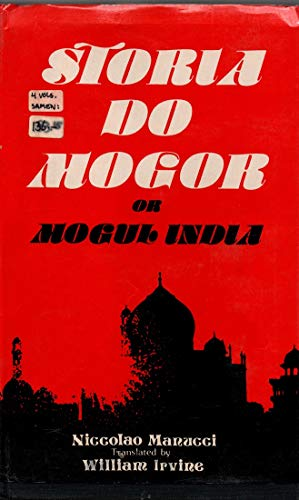 Storia Do Mogor or Mogul India 1653-1708,: Niccolao Manucci; Translated