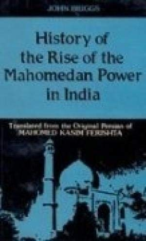 History Of The Rise Of The Mahomedan Power In India: Till The Year A.D. 1612, 4 Vols: John Briggs, ...