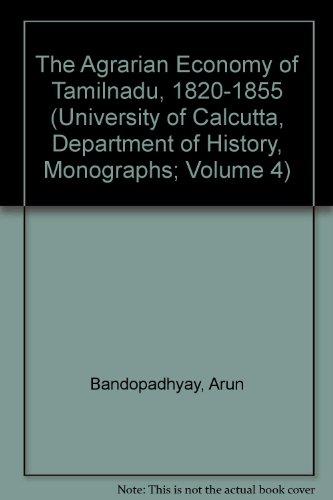 The Agrarian Economy of Tamilnadu, 1820-1855 (University: Bandopadhyay, Arun