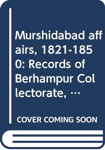 Murshidabad Affairs (1821-1850): Records of Berhampur Collectorate,: Aniruddha Ray, Muhammed