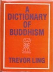 A Dictionary of Buddhism: Indian and South-East Asian: Trevor Ling