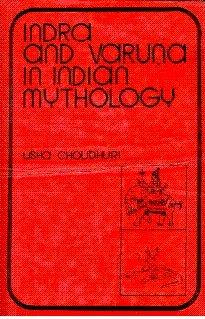 Indra and Varuna in Indian Mythology: Usha Choudhuri