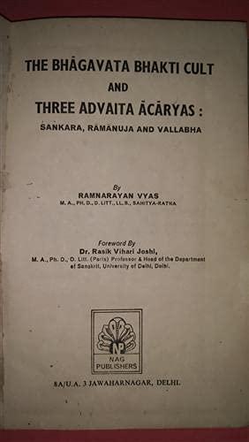 9788170811015: The Bhagavata Bhakti Cult and Three Advaita Acharyas (Shankara-Ramanuja & Vallabha)
