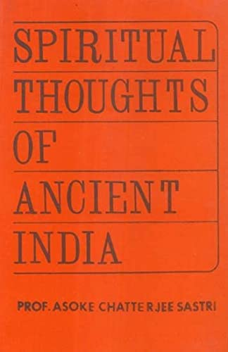 Spiritual Thought in Ancient India: Asoke Chatterjee Sastri
