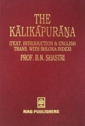 Kalika Purana (Text, Introduction and Englihs Trans.: Prof. Biswanarayan Shastri