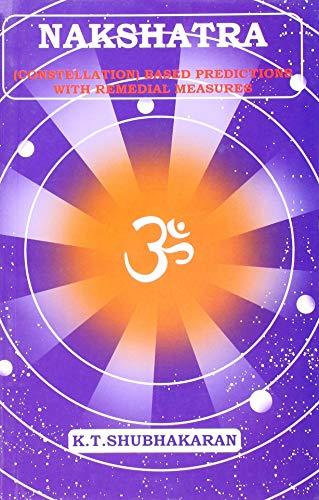 Nakshatra (Constellations) Based Predictions with Remedial Measures: K. T. Shubhakaran
