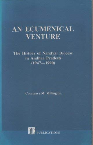 An Ecumenical Venture: The History of Nandyal Diocese in Andhra Pradesh [1947-1990].: Constance M. ...