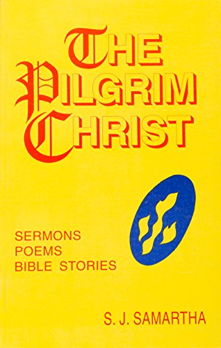 The Pilgrim Christ Sermons Poems Bible Studies: Samartha, S. J.