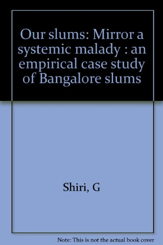 9788170862390: Our slums: Mirror a systemic malady : an empirical case study of Bangalore slums