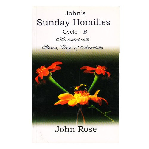 9788170863700: John's Sunday Homilies Cycle B Illustrated with Stories, Verses and Anecdotes