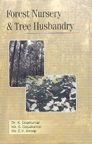 Forest Nursery and Tree Husbandry: K Gopikumar; S