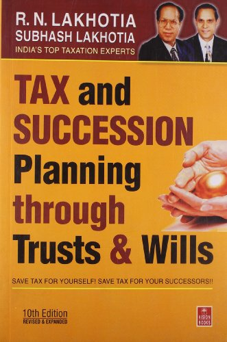 Tax and Succession Planning Through Trusts and: Lakhotia, R N