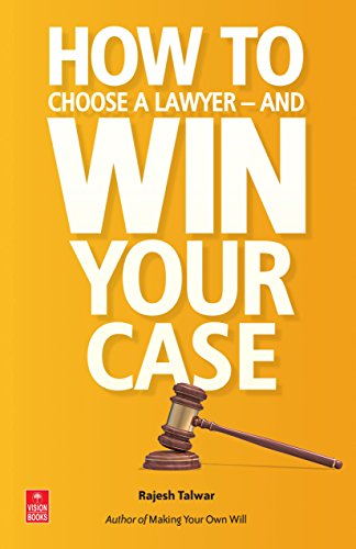 How to Choose Your Lawyer and Win Your Case: Talwar, Rajesh