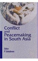 Conflict and Peacemaking in South Asia: P Sahadevan