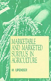 Marketable and Marketed Surplus in Agriculture: Upender M.