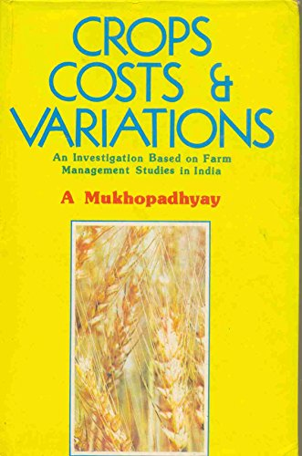 Crops, Costs and Variations: A. Mukhopadhyay