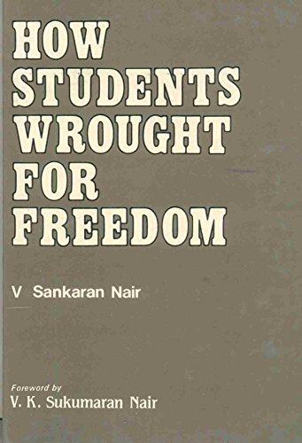 How Students Wrought for Freedom : A: Nair V. Sankaran