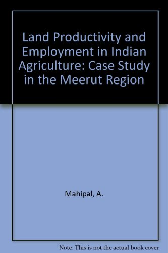 Land Productivity and Employment in Indian Agriculture: Mahipal, A.