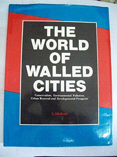 The World of Walled Cities: Conservation, Environmental Pollution, Urban Renewal and Developmental ...