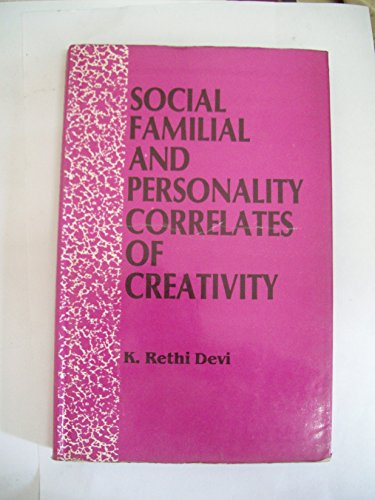 Social, Familial and Personality Correlates of Creativity: K. Rethi Devi