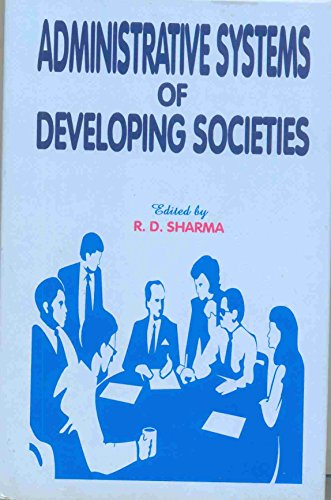 Administrative Systems of Developing Societies: R.D. Sharma