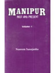 Manipur : Past and Present : The: Naorem Sanajaoba
