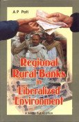 Regional Rural Banks in Liberalized Environment: With: Ambika Prasad Pati