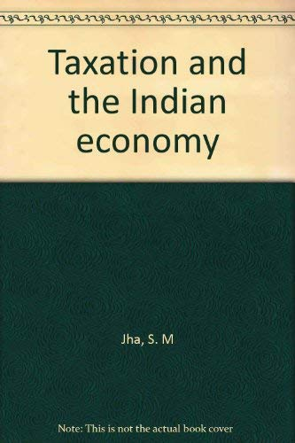 Taxation and the Indian Economy: Jha S.M.