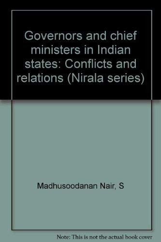 Governors and chief ministers in Indian states: Conflicts and relations: Nair, S. Madhusoodanan