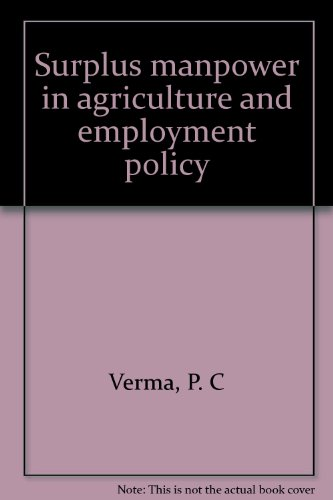 Surplus Manpower in Agriculture and Employment Policy: Verma P.C.