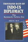 9788171005802: Thousand Days of Indo-Us Diplomacy (The Kennedy-Nehru Era)