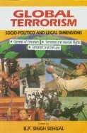 Global Terrorism : Socio-Politico and Legal Dimensions: B P Singh