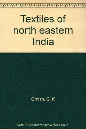 Textiles of North Eastern India: Ghosh Shukla Ghosh