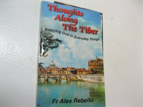 Thoughts Along the Tiber (Enjoying God in: Rebello, Fr Alex.