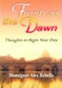 Fresh as the Dawn. Thoughts to Begin: Rebello, Monsignor Alex