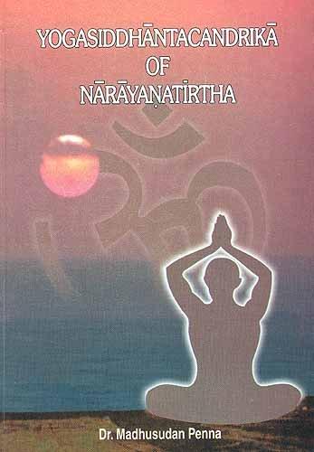 Yogasiddhantacandrika of Narayanatirtha: Penna Madhusudan
