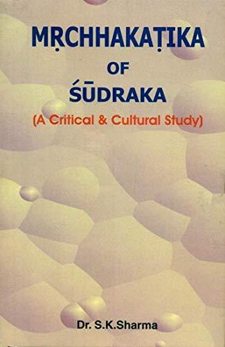 Mrcchakatika of Sudraka: A Critical and Cultural: Sudarshan Kumar Sharma