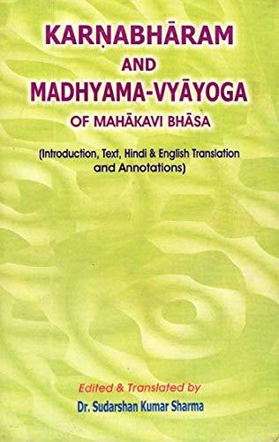 Karnabharam and Madhyama-Vyayoga of Bhasa (Introduction, Text, Hindi and English Translation and ...