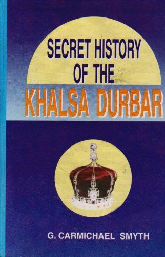 Secret History of the Khalsa Durbar: Smyth G. Carmichael