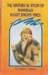 Historical Study of Maharaja Ranjit Singhs Times (9788171163250) by Kirpal Singh