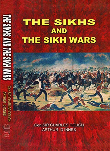 The Sikhs and the Sikh Wars: Gen Sir Charles