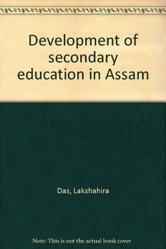 Development of secondary education in Assam: Lakshahira Das