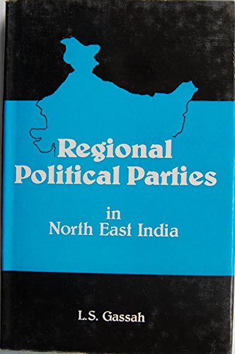 REGIONAL POLITICAL PARTIES IN NORTH EAST INDIA.: GASSAH, L. S.