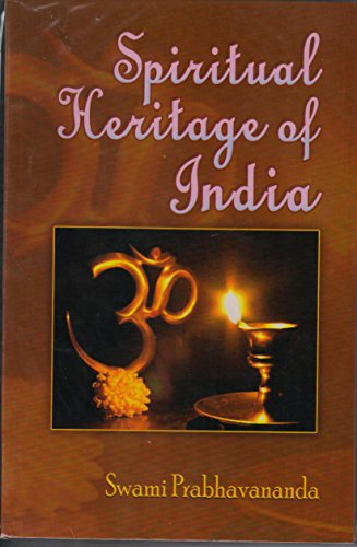 The Spiritual Heritage of India: Swami Prabhavananda; with the Assistance of Frederick Manchester