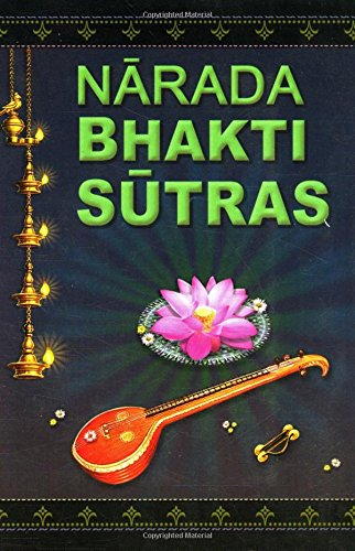 9788171203291: Narada Bhakti Sutras: Aphorisms on The Gospel of Divine Love [with Sanskrit text, word-by-word meaning, English rendering of the text and elaborate explanatory and critical Notes]