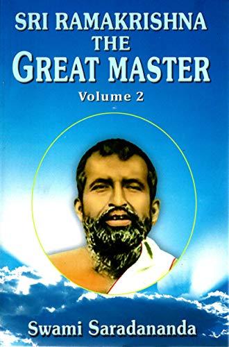 Sri Ramakrishna: The Great Master, Vol. 2: Saradananda, Swami; Jagadananda, Translated by Swami