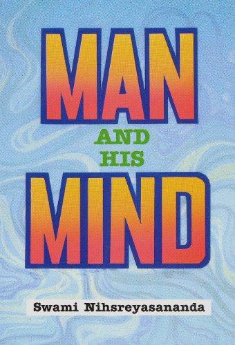 Man and His Mind: Nihsreyasananda Swami