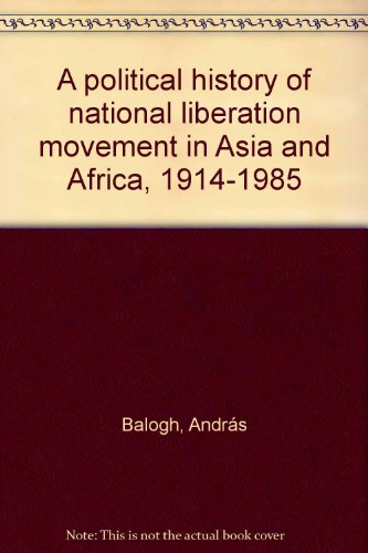 9788171230372: A political history of national liberation movement in Asia and Africa, 1914-1985
